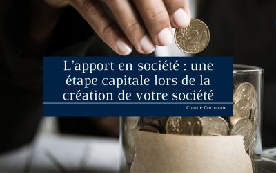 L'apport en société : une étape capitale lors de la création de votre société
