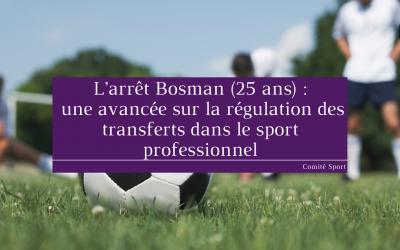 L'arrêt Bosman (25 ans) : une avancée sur la régulation des transferts dans le sport professionnel
