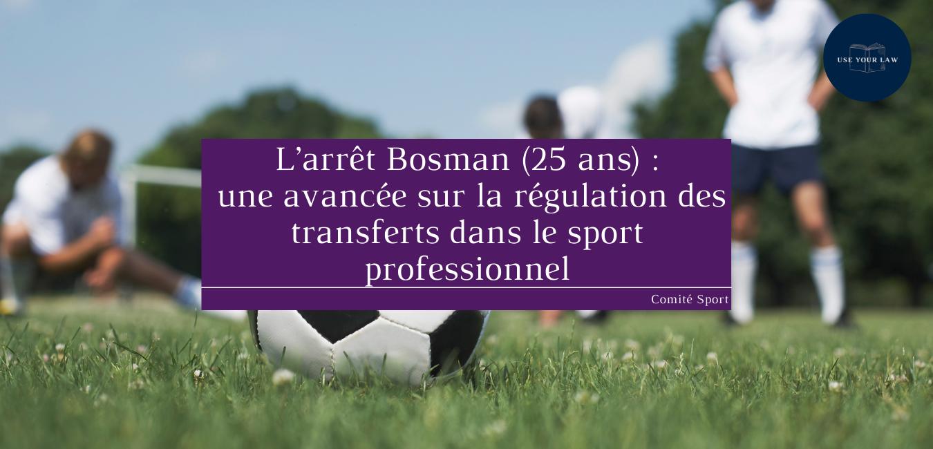 L'arrêt Bosman (25 ans) - une avancée sur la régulation des transferts dans le sport professionnel