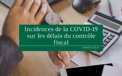 Incidences de la COVID- 19 sur les délais du contrôle fiscal