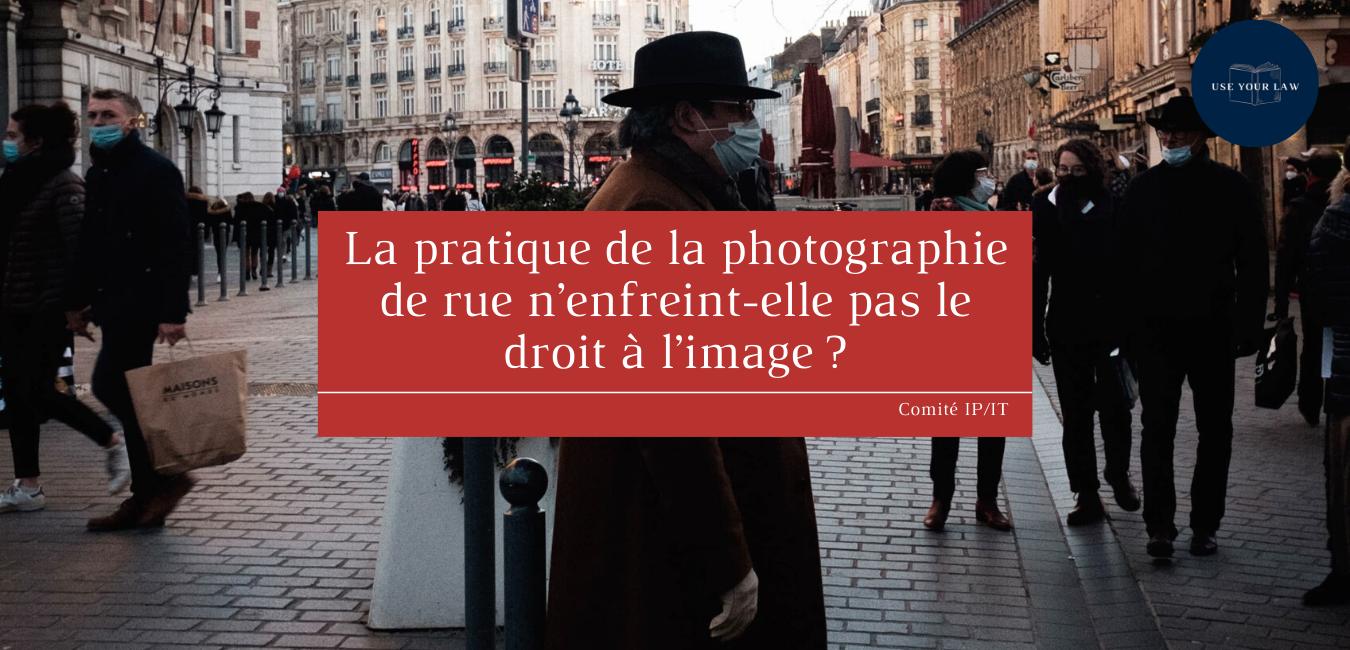 La-pratique-de-la-photographie-de-rue-n'enfreint-elle-par-le-droit-à-l'image