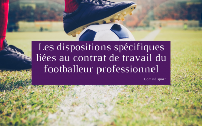 Les dispositions spécifiques liées au contrat de travail du footballeur professionnel