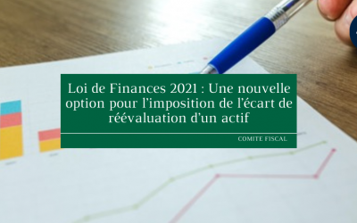 Loi de Finances 2021 : Une nouvelle option pour l'imposition de l'écart de réévaluation d'un actif