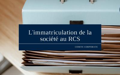 L'immatriculation de la société au RCS