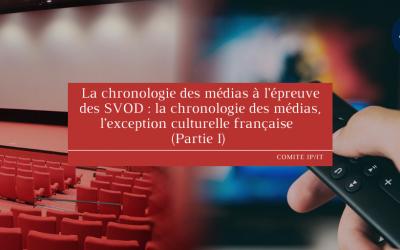 La chronologie des médias à l'épreuve des SVOD : la chronologie des médias, l'exception culturelle française  (Partie I)