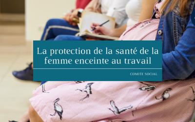 La protection de la santé de la femme enceinte au travail