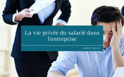 La vie privée du salarié dans l'entreprise