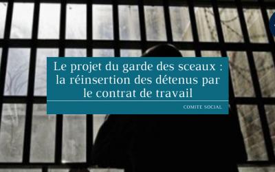 Le projet du garde des sceaux : la réinsertion des détenus par le contrat de travail