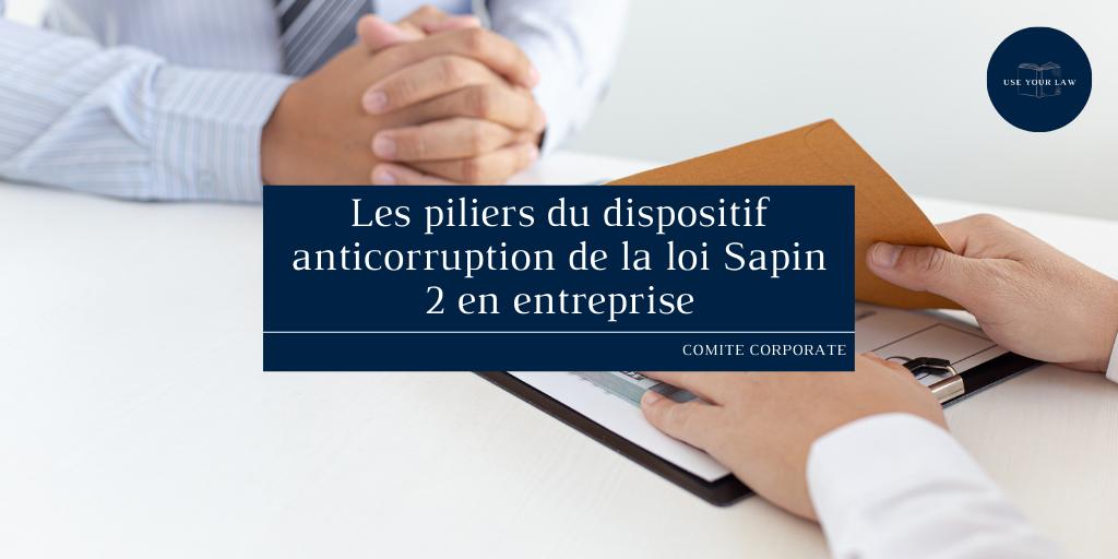 Les piliers du dispositif anticorruption de la loi Sapin 2 en entreprise