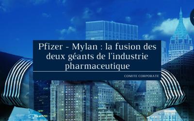 Pfizer – Mylan : la fusion des deux géants de l'industrie pharmaceutique