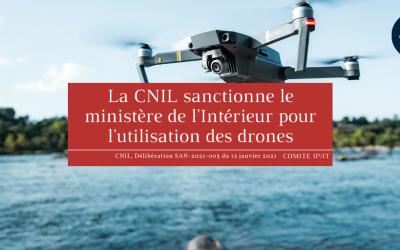 La CNIL sanctionne le ministère de l'Intérieur pour l'utilisation des drones (CNIL, Délibération : SAN-2021-003 du 12 janvier 2021)