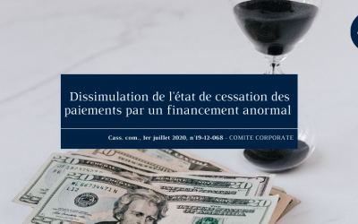 Dissimulation de l'état de cessation des paiements par un financement anormal (Cass. Com., 1er juillet 2020, n°19-12.068)