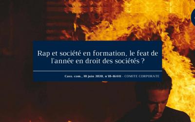 Rap et société en formation, le feat de l'année en droit des sociétés ? – Cass. com., 10 juin 2020, n°18-16441