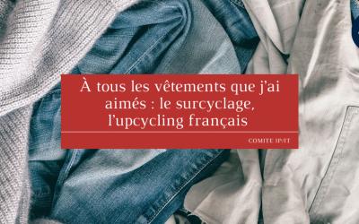 À tous les vêtements que j'ai aimés : le surcyclage, l'upcycling français