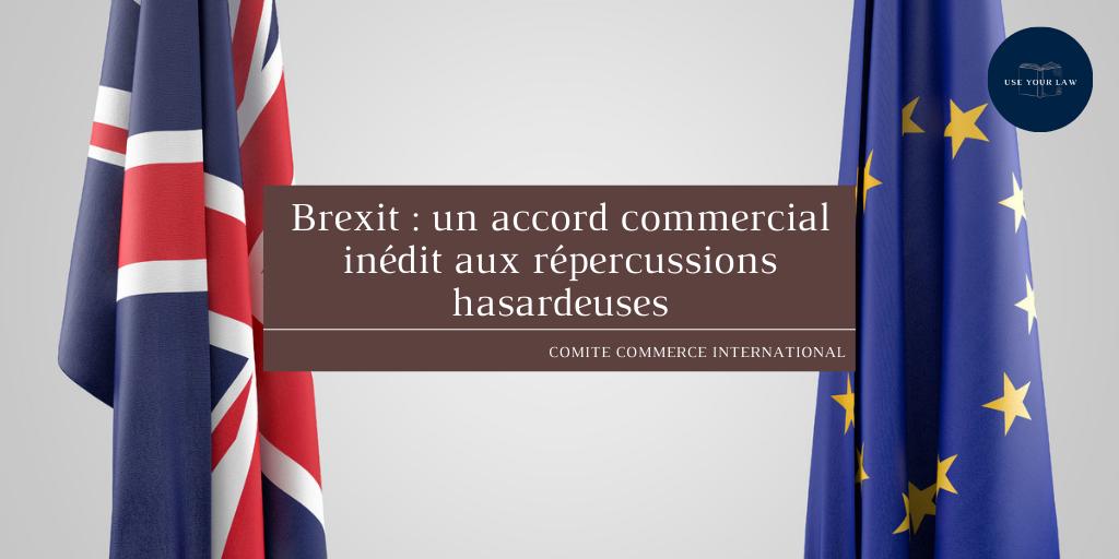 Brexit : un accord commercial inédit aux répercussions hasardeuses