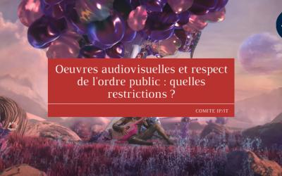 Oeuvres audiovisuelles et respect de l'ordre public : quelles restrictions ?