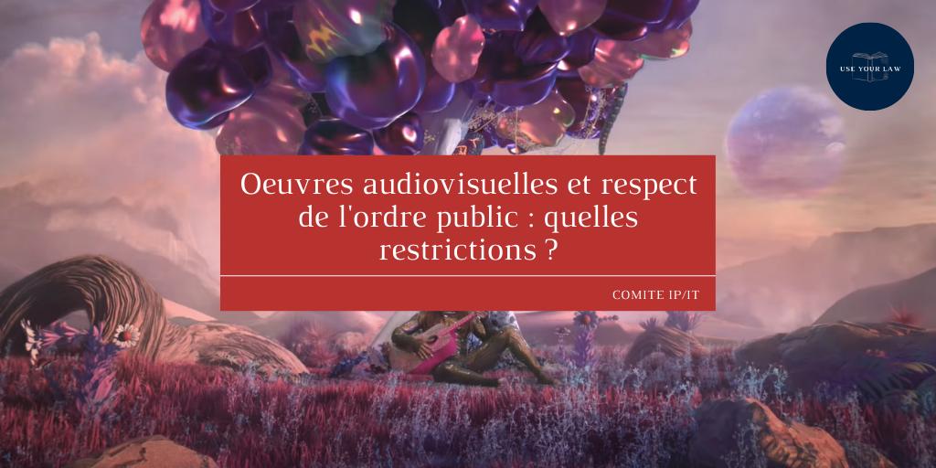 Œuvres audiovisuelles et respect de l'ordre public: quelles restrictions?