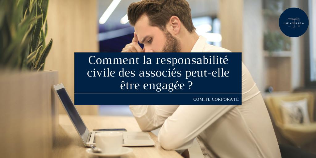 Comment la responsabilité civile des associés peut-elle être engagée ?