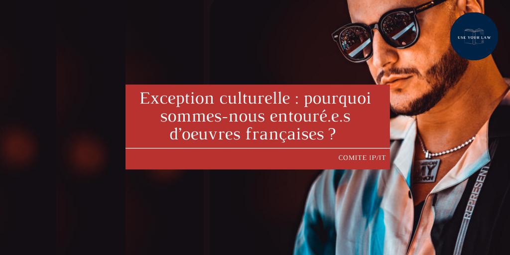 Exception culturelle : pourquoi sommes-nous entouré.e.s d'oeuvres françaises ?