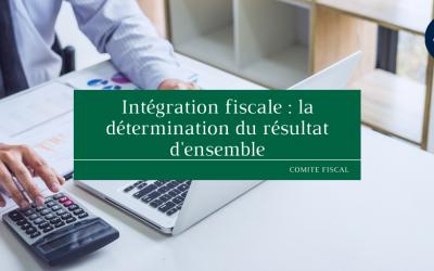 Intégration fiscale : La détermination du résultat d'ensemble