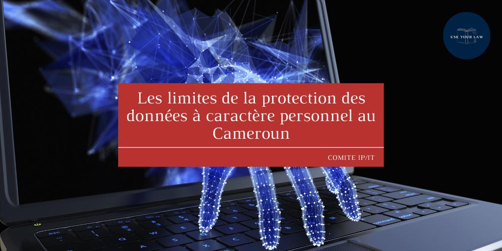 Les limites de la protection des données à caractère personnel au Cameroun