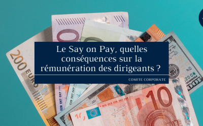 Le Say on Pay, quelles conséquences sur la rémunération des dirigeants ?