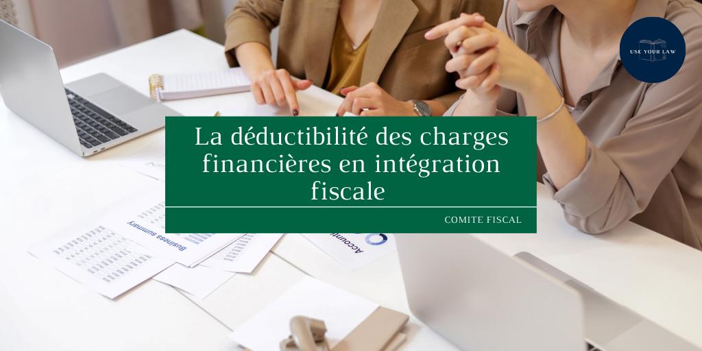 La déductibilité des charges financières en intégration fiscale