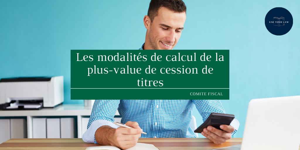 Les modalités de calcul de la plus-value de cession de titres