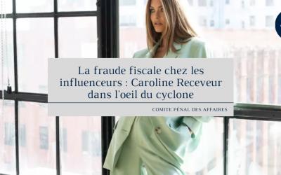 La fraude fiscale chez les influenceurs : Caroline Receveur dans l'oeil du cyclone