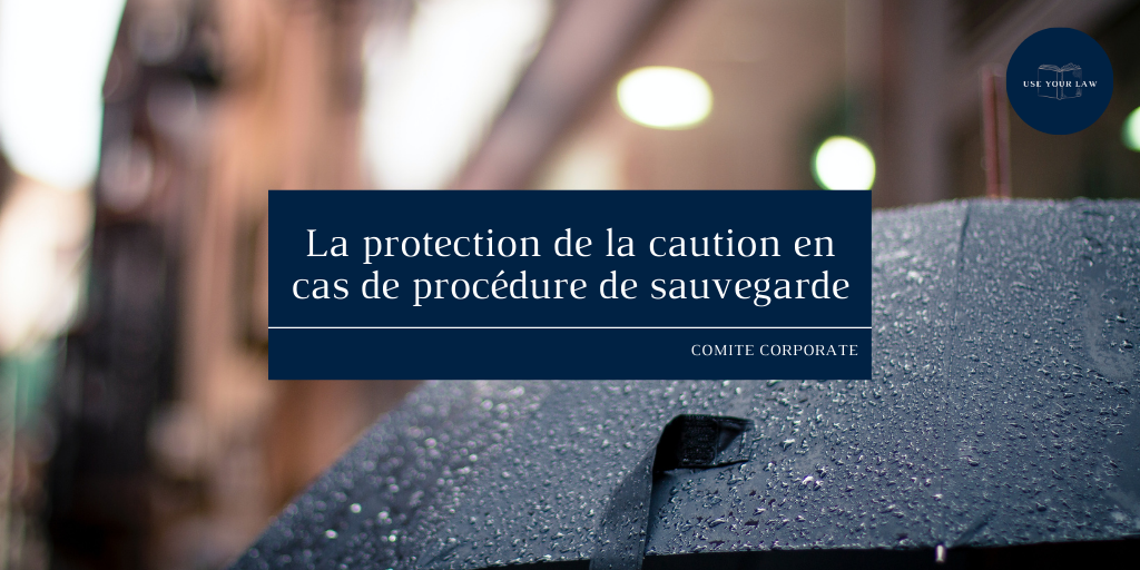 La protection de la caution en cas de procédure de sauvegarde —