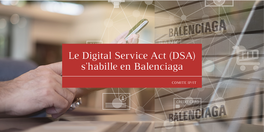 Le Digital Service Act (DSA) s'habille en Balenciaga