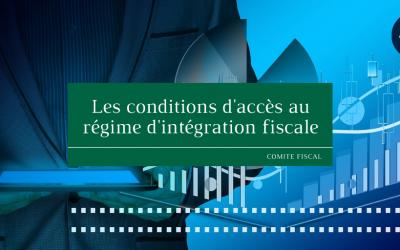 Les conditions d'accès au régime d'intégration fiscale