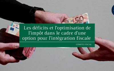 Les déficits et l'optimisation de l'impôt dans le cadre d'une option pour l'intégration fiscale
