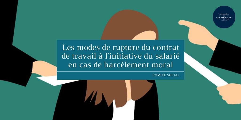 Les modes de rupture du contrat de travail à l'initiative du salarié en cas de harcèlement moral