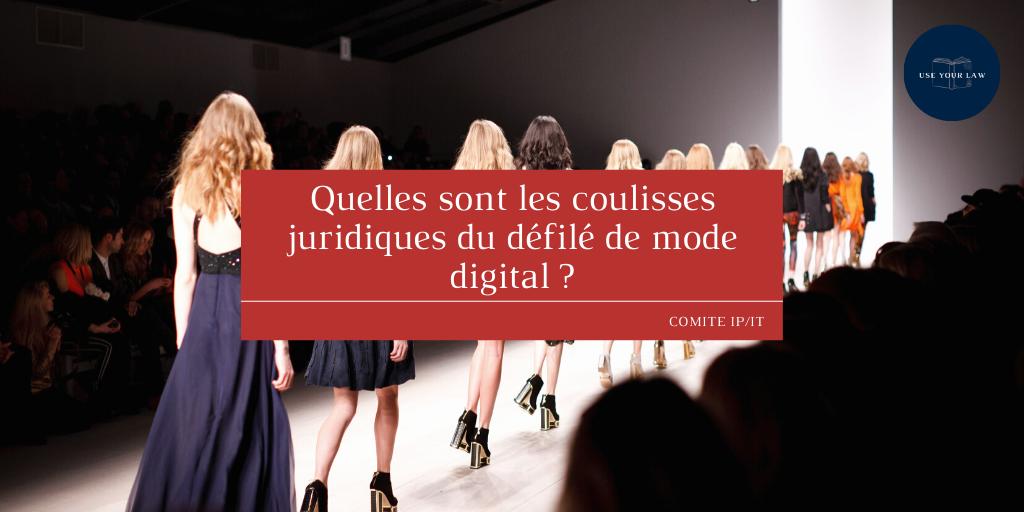 Quelles sont les coulisses juridiques du défilé de mode digital _