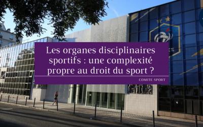 Les organes disciplinaires sportifs : une complexité propre au droit du sport ?