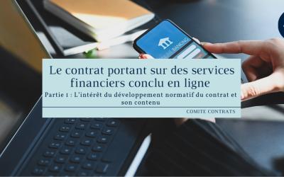 Le contrat portant sur des services financiers conclu en ligne – L'intérêt du développement normatif du contrat et son contenu (partie 1)