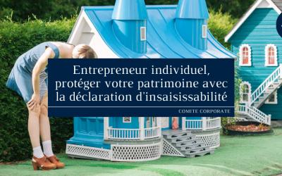 Entrepreneur individuel, protéger votre patrimoine avec la déclaration d'insaisissabilité !