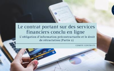 Le contrat portant sur des services financiers conclu en ligne – L'obligation d'information précontractuelle et le droit de rétractation (Partie 2)