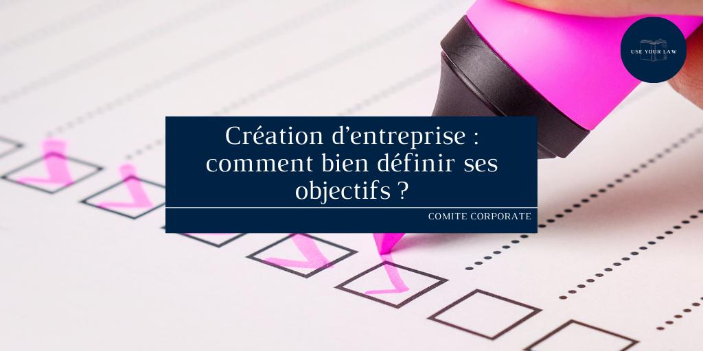 Création d'entreprise _ comment bien définir ses objectifs_