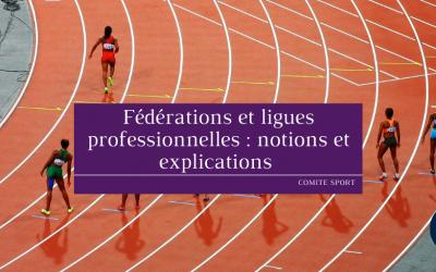 Fédérations et ligues professionnelles: notions et explications