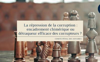 La répression de la corruption : encadrement chimérique ou détraqueur efficace des corrupteurs ?