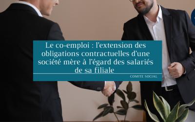Le co-emploi : l'extension des obligations contractuelles d'une société mère à l'égard des salariés de sa filiale