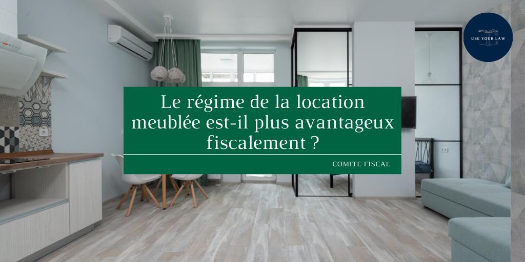 Le régime de la location meublée est-il plus avantageux fiscalement _