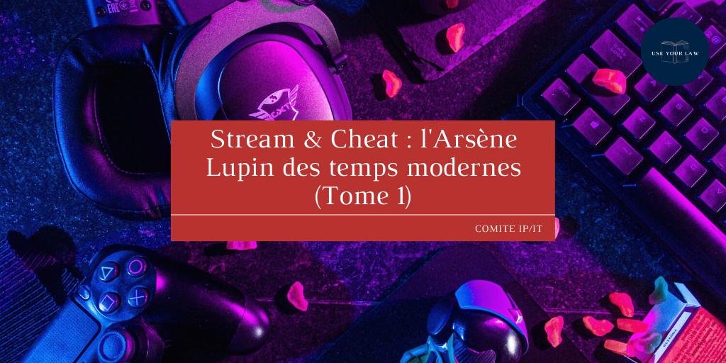 Stream & Cheat : l'Arsène Lupin des temps modernes (Tome 1)