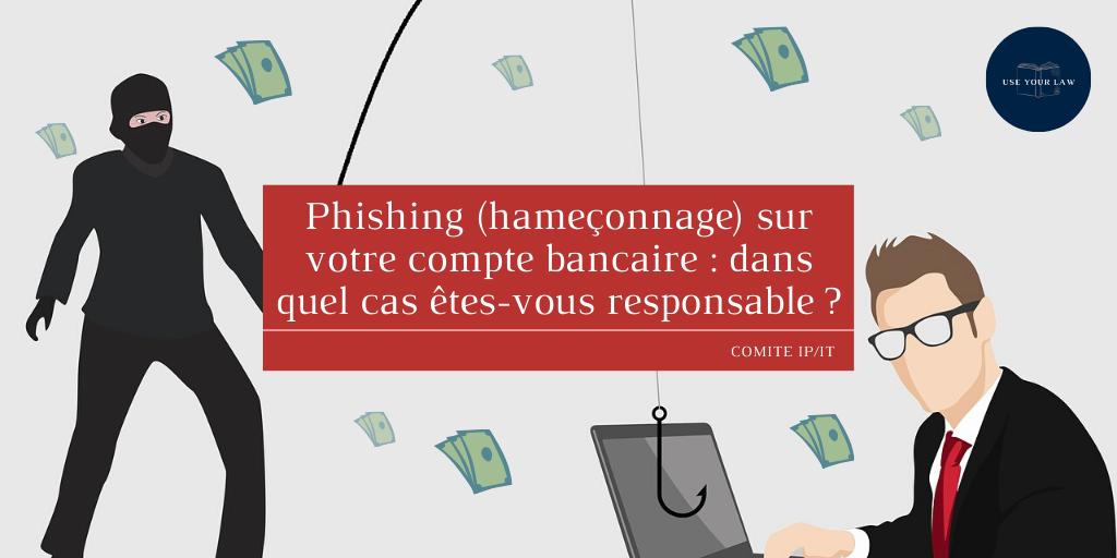 Phishing (hameçonnage) sur votre compte bancaire _ dans quel cas êtes-vous responsable _