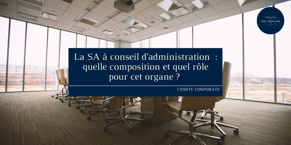 La SA à conseil d'administration : quelle composition et quel rôle pour cet organe ?