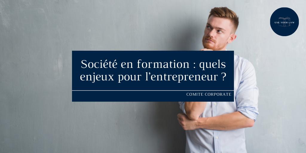 Société en formation : quels enjeux pour l'entrepreneur ?