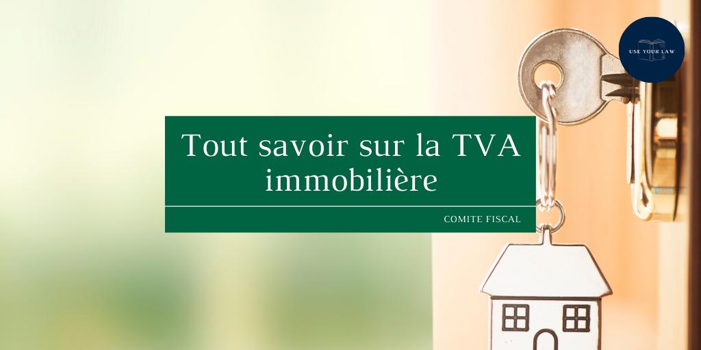 Tout savoir sur la TVA immobilière