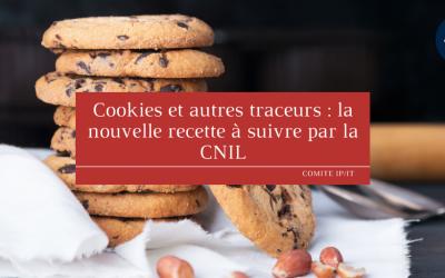 Cookies et autres traceurs : la nouvelle recette  à suivre par la CNIL